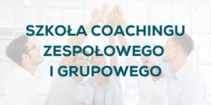 Szkoła Coachingu Zespołowego i Grupowego